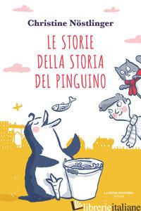 STORIE DELLA STORIA DEL PINGUINO (LE) - NOSTLINGER CHRISTINE