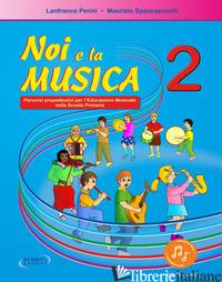NOI E LA MUSICA. CON FILE AUDIO PER IL DOWNLOAD. VOL. 2 - PERINI LANFRANCO; SPACCAZOCCHI MAURIZIO