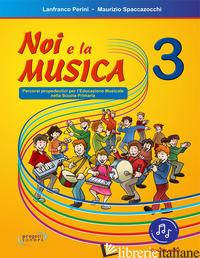 NOI E LA MUSICA. CON FILE AUDIO PER IL DOWNLOAD. VOL. 3 - PERINI LANFRANCO; SPACCAZOCCHI MAURIZIO