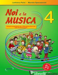 NOI E LA MUSICA. CON FILE AUDIO PER IL DOWNLOAD. VOL. 4 - PERINI LANFRANCO; SPACCAZOCCHI MAURIZIO