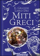 GRANDE LIBRO DEI MITI GRECI. EDIZ. ILLUSTRATA (IL) - MILBOURNE ANNA; STOWELL LOUIE