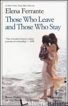 THOSE WHO LEAVE AND THOSE WHO STAY - FERRANTE ELENA
