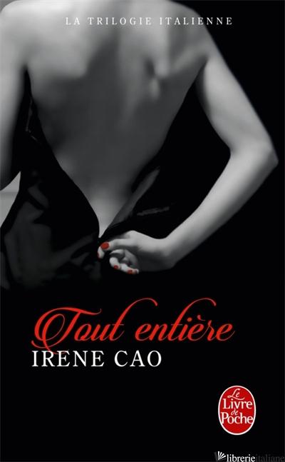 TRILOGIE ITALIENNE. VOL. 3: TOUT ENTIERE 3 (LA) - CAO IRENE