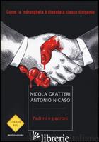 PADRINI E PADRONI. COME LA 'NDRANGHETA E' DIVENTATA CLASSE DIRIGENTE - GRATTERI NICOLA; NICASO ANTONIO