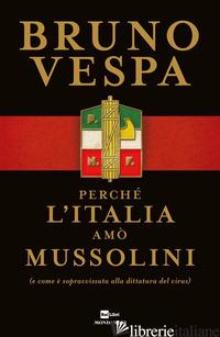 PERCHE' L'ITALIA AMO' MUSSOLINI (E COME E' SOPRAVVISSUTA ALLA DITTATURA DEL VIRU