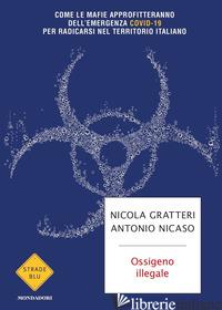 OSSIGENO ILLEGALE. COME LE MAFIE APPROFITTERANNO DELL'EMERGENZA COVID-19 PER RAD - GRATTERI NICOLA; NICASO ANTONIO