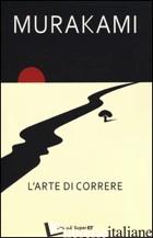 ARTE DI CORRERE (L') - MURAKAMI HARUKI