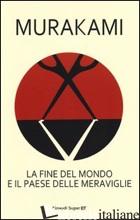 FINE DEL MONDO E IL PAESE DELLE MERAVIGLIE (LA) - MURAKAMI HARUKI