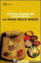 MAGA DELLE SPEZIE (LA) - DIVAKARUNI CHITRA BANERJEE