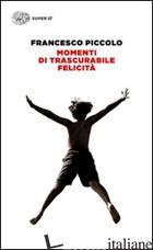 MOMENTI DI TRASCURABILE FELICITA' - PICCOLO FRANCESCO