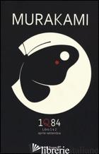 1Q84. LIBRO 1 E 2. APRILE-SETTEMBRE - MURAKAMI HARUKI