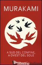 A SUD DEL CONFINE, A OVEST DEL SOLE - MURAKAMI HARUKI; PASTORE A. (CUR.)