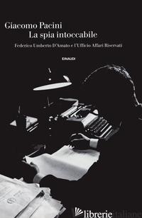 SPIA INTOCCABILE. FEDERICO UMBERTO D'AMATO E L'UFFICIO AFFARI RISERVATI (LA) - PACINI GIACOMO