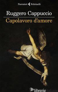 CAPOLAVORO D'AMORE - CAPPUCCIO RUGGERO