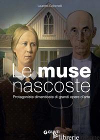 MUSE NASCOSTE. PROTAGONISTE DIMENTICATE DI GRANDI OPERE D'ARTE (LE) - COLONNELLI LAURETTA