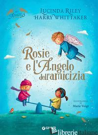 ROSIE E L'ANGELO DELL'AMICIZIA. EDIZ. A COLORI - RILEY LUCINDA; WHITTAKER HARRY