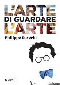 ARTE DI GUARDARE L'ARTE (L') - DAVERIO PHILIPPE