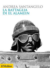 BATTAGLIA DI EL ALAMEIN (LA) - SANTANGELO ANDREA