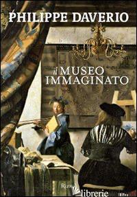 MUSEO IMMAGINATO. EDIZ. ILLUSTRATA (IL) - DAVERIO PHILIPPE