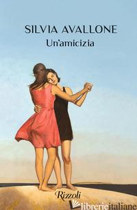 AMICIZIA (UN') - AVALLONE SILVIA