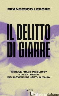 DELITTO DI GIARRE. 1980: UN «CASO INSOLUTO» E LE BATTAGLIE DEL MOVIMENTO LGBT+ I - LEPORE FRANCESCO