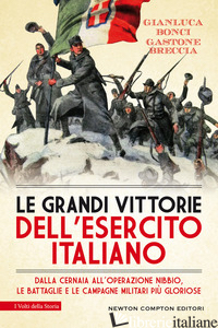 GRANDI VITTORIE DELL'ESERCITO ITALIANO. DALLA CERNAIA ALL'OPERAZIONE NIBBIO, LE  - BONCI GIANLUCA; BRECCIA GASTONE