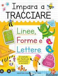 IMPARA A TRACCIARE: LINEE, FORME E LETTERE - BARCAROLI SEBASTIANO