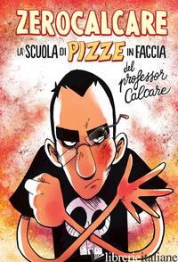 SCUOLA DI PIZZE IN FACCIA DEL PROFESSOR CALCARE (LA) - ZEROCALCARE