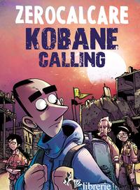 KOBANE CALLING. OGGI - ZEROCALCARE