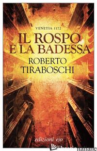 ROSPO E LA BADESSA. VENETIA 1172 (IL) - TIRABOSCHI ROBERTO