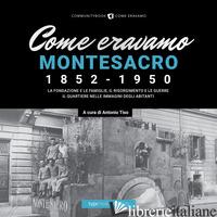 COME ERAVAMO. MONTESACRO - TISO A. (CUR.)