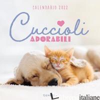 CUCCIOLI ADORABILI. CALENDARIO 2022 DA PARETE (30 X 30) - AA.VV.