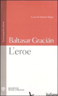 EROE. CON TESTO SPAGNOLO A FRONTE (L') - GRACIAN BALTASAR; ALLEGRA A. (CUR.)