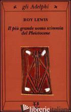 PIU' GRANDE UOMO SCIMMIA DEL PLEISTOCENE (IL) - LEWIS ROY