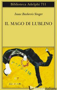 MAGO DI LUBLINO (IL) - SINGER ISAAC BASHEVIS
