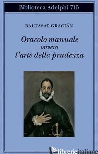 ORACOLO MANUALE OVVERO L'ARTE DELLA PRUDENZA - GRACIAN BALTASAR