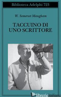 TACCUINO DI UNO SCRITTORE - MAUGHAM W. SOMERSET