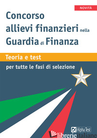 CONCORSO ALLIEVI FINANZIARI NELLA GUARDIA DI FINANZA. TEORIA E TEST PER TUTTE LE - DRAGO MASSIMO