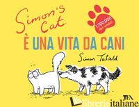 E UNA VITA DA CANI. SIMON'S CAT - TOFIELD SIMON