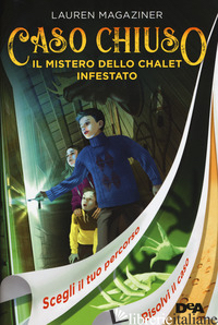 MISTERO DELLO CHALET INFESTATO. CASO CHIUSO (IL) - MAGAZINER LAUREN