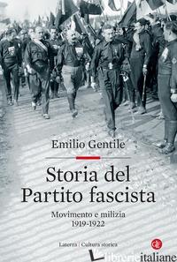 STORIA DEL PARTITO FASCISTA. MOVIMENTO E MILIZIA. 1919-1922 - GENTILE EMILIO