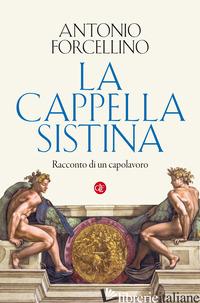 CAPPELLA SISTINA. RACCONTO DI UN CAPOLAVORO (LA) - FORCELLINO ANTONIO