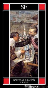 EROE (L') - GRACIAN BALTASAR; GASPARETTI A. (CUR.)