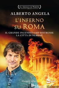 INFERNO SU ROMA. IL GRANDE INCENDIO CHE DISTRUSSE LA CITTA' DI NERONE. LA TRILOG - ANGELA ALBERTO
