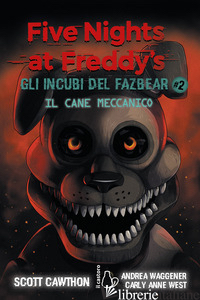 FIVE NIGHTS AT FREDDY'S. GLI INCUBI DEL FAZBEAR. VOL. 2 - CAWTHON SCOTT; CARLY ANNE WEST