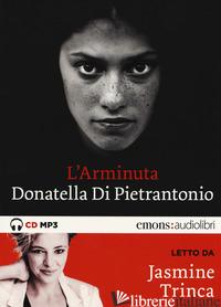ARMINUTA LETTO DA JASMINE TRINCA. AUDIOLIBRO. CD AUDIO FORMATO MP3. EDIZ. INTEGR - DI PIETRANTONIO DONATELLA