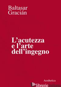 ACUTEZZA E L'ARTE DELL'INGEGNO (L') - GRACIAN BALTASAR