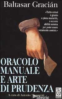 ORACOLO MANUALE E ARTE DI PRUDENZA - GRACIAN BALTASAR; GASPARETTI A. (CUR.)