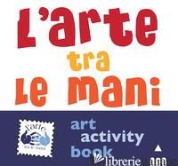 ARTE TRA LE MANI. ART ACTIVITY BOOK. EDIZ. A COLORI (L') - AA.VV.