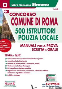 CONCORSO COMUNE DI ROMA. 500 ISTRUTTORI POLIZIA LOCALE. MANUALE PER LA PROVA SCR - AA.VV.